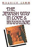 The Jewish Way in Love and Marriage, Maurice Lamm, 0824604806