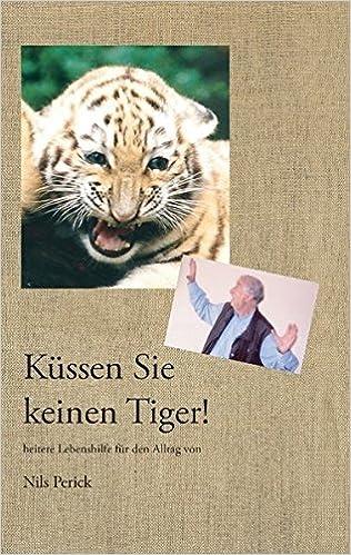 Küssen Sie keinen Tiger!