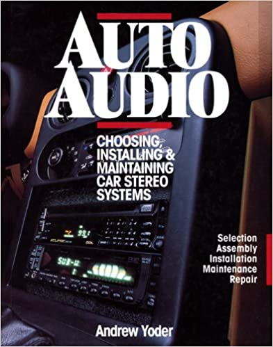 Book Auto Audio: Choosing, Installing and Maintaining Car Stereos
