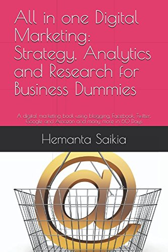 All in one Digital Marketing: Strategy, Analytics and Research for Business Dummies: A digital marketing book using blogging, Facebook, Twitter, Google and Amazon and many more in 60 Days