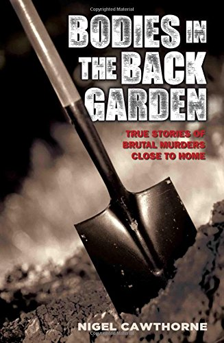 Bodies in the Back Garden: True Stories of Brutal Murders Close to Home (Why The Serial Killer In America compare prices)