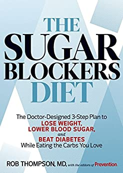 The Sugar Blockers Diet:The Doctor-Designed 3-Step Plan to Lose Weight, Lower Blood Sugar, and Beat Diabetes--While Eating the Carbs You Love by [Thompson, Rob]