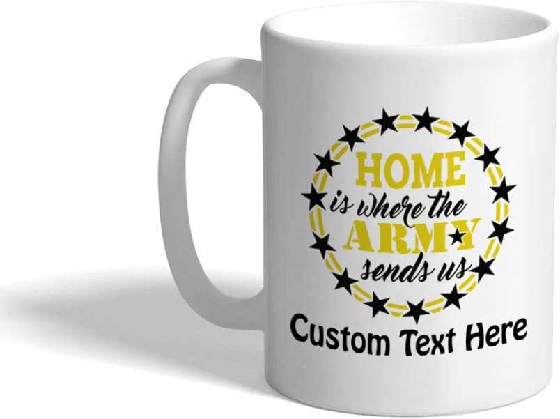 Custom Ceramic Coffee Mug 11 Ounces Home Is Where The Army Sends Us Military Other White Tea Cup Personalized Text Here