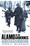 Alamo in the Ardennes: The Untold Story of the American Soldiers Who Made the Defense of Bastogne Possi ble