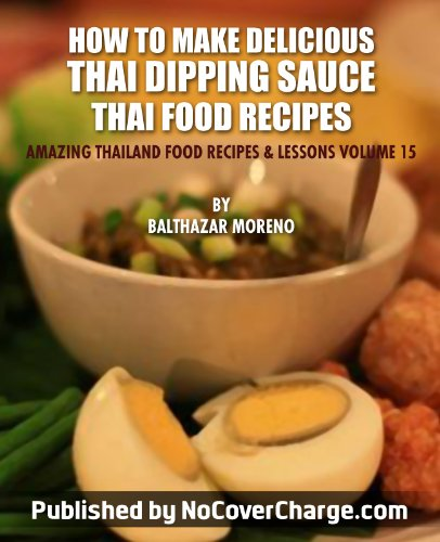 How to Make Delicious Thai Dipping Sauce Thai Food Recipes (Amazing Thailand Food Recipes & Lessons Book 15)
