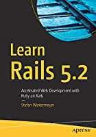 Learn Rails 5.2: Accelerated Web Development with Ruby on Rails Front Cover