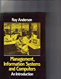 Management, Information Systems and Computers : An Introduction, Anderson, Roy, 0333398521