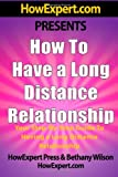 How to Have a Long Distance Relationship - Your Step-by-Step Guide to Having a Long Distance Relationship, HowExpert Press and Bethany Wilson, 1463650469