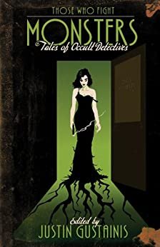Those Who Fight Monsters: Tales of Occult Detectives (Vampire Babylon) by [Gustainis, Justin]