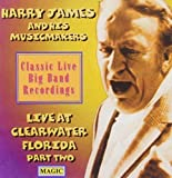 Live At Clearwater Florida Part Two by Harry James & His Musicmakers (0100-01-01)