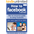 How To Facebook - The No Nonsense Guide To Using Facebook
