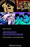 Archäologie der Medienwirkung. Faszinationstypen von der Antike bis heute