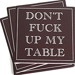 ENKORE Coasters For Drinks Absorbent - DON'T FUCK UP MY TABLE - Passive Aggressive Funny Coaster Set 4 Pack In Dark Brown With Cork Backing, No Holder, Ceramic Prevent Water Damage To Wooden Furniture