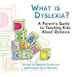 What is Dyslexia?: A Parent's Guide to Teaching Kids About Dyslexia