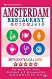 Amsterdam Restaurant Guide 2018: Best Rated Restaurants in Amsterdam - 500 restaurants, bars and cafés recommended for visitors, 2018