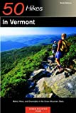 50 Hikes in Vermont: Walks, Hikes, and Overnights in the Green Mountain State, Sixth Edition
