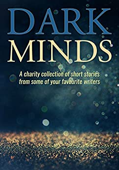 Dark Minds: a charity collection of short stories from some of your favourite authors by [Authors, Various, Ron Nicholson, Emma Pullar]