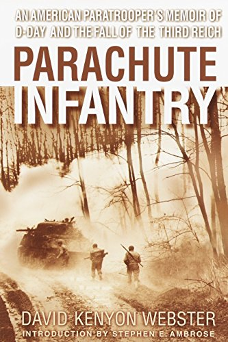 Parachute Infantry: An American Paratrooper's Memoir of D-Day and the Fall of the Third Reich ()