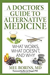 A Doctor's Guide to Alternative Medicine: What Works, What Doesn't, and Why