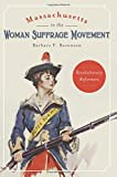 Massachusetts in the Woman Suffrage Movement: Revolutionary Reformers (American Heritage)