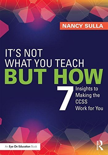 It's Not What You Teach But How: 7 Insights to Making the CCSS Work for You by Nancy Sulla (2015-05-28)