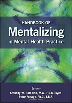 Handbook of Mentalizing in Mental Health Practice by Anthony W. Bateman (July 25 2011)