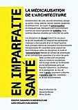 En imparfaite Sante/ Imperfect Health: La medicalisation de l'architecture/ The Medicalization of Architecture