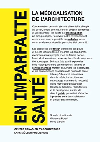 En imparfaite Sante/ Imperfect Health: La medicalisation de l'architecture/ The Medicalization of Architecture