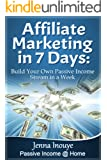 Affiliate Marketing in 7 Days: Build Your Own Passive Income Stream in a Week