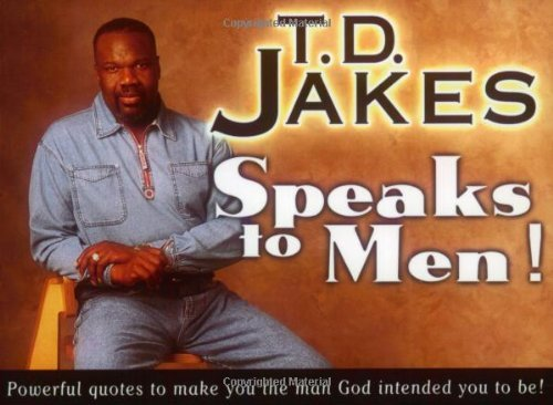 T. D. Jakes Speaks To Men!: Powerful, Life Changing Quotes To Make You
