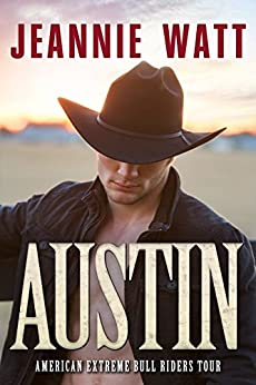Austin: A Western Cowboy Romance Novel  (American Extreme Bull Riders Tour Book 5) by [Watt, Jeannie]