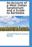 An Account of a West Indian Sanatorium and a Guide to Barbados, Joseph Henry Sutton Moxly, 1103466445