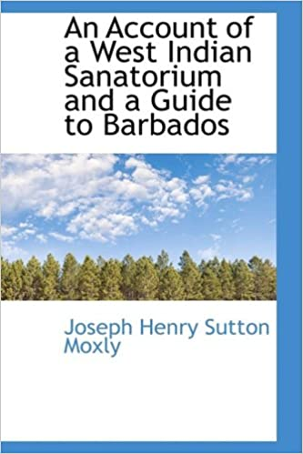 Download An Account of a West Indian Sanatorium and a Guide to Barbados PDF, azw (Kindle), ePub, doc, mobi