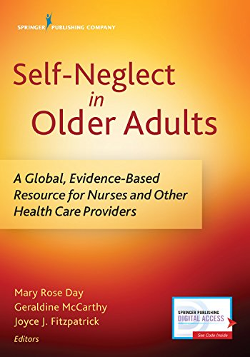 Self-Neglect in Older Adults: A Global, Evidence-Based Resource for Nurses and Other Healthcare Providers by Springer Publishing Company