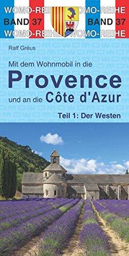 Mit dem Wohnmobil in die Provence und an die Cote d'Azur: Teil 1: Der Westen (Womo-Reihe)