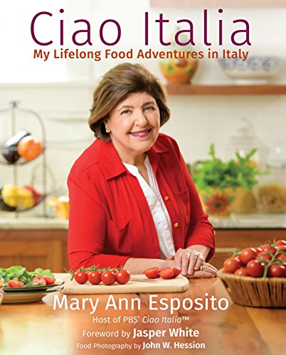 Ciao Italia: My Lifelong Food Adventures in Italy by Mary Ann Esposito