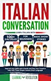 Italian Conversation: Learn Italian with 100+ Dialogues for Beginners & Basic Short Stories. Improve your Skills with Friends and Plan Your Travel in Italy ... Lessons (Dual Language) (Italian Edition)