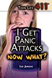 I Get Panic Attacks. Now What?, Anne Spencer and Jordan Lee, 1448846552