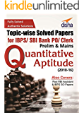 Topic-wise Solved Papers for IBPS/ SBI Bank PO/ Clerk Prelim & Mains  (2010-16) Quantitative Aptitude