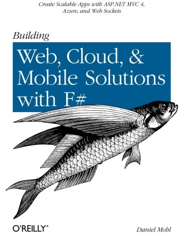 Building Web  Cloud  And Mobile Solutions With F   Create Scalable Apps With Asp Net Mvc 4  Azure  Web Sockets  And More