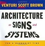 Architecture as Signs and Systems: For a Mannerist Time (William E. Massey Sr. Lectures in the History of American Civilization), Robert Venturi, Denise Scott Brown, 0674015711