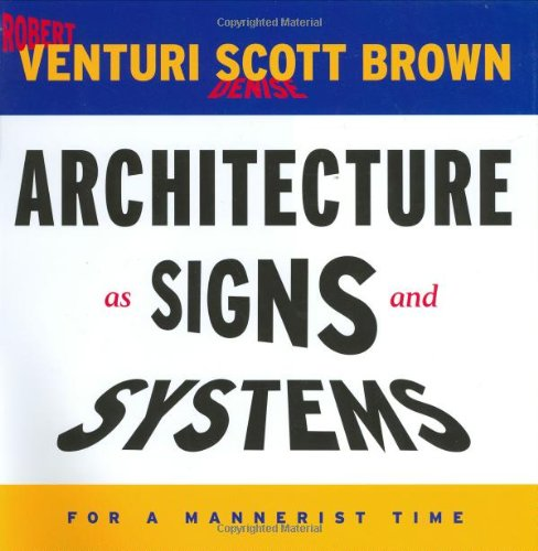 Architecture as Signs and Systems: For a Mannerist Time (The William E. Massey Sr. Lectures in the History of American Civilization)