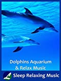 Dolphins Aquarium & Relax Music - Sleep Relaxing Music