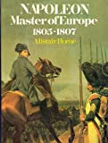 Napoleon, Master of Europe 1805-1807, Alistair Horne, 0688035000