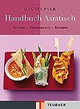 Das TEUBNER Handbuch Asiatisch: Zutaten-Küchenpraxis-Rezepte (Teubner Handbücher)
