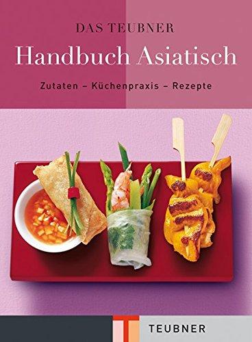 Das TEUBNER Handbuch Asiatisch: Zutaten-Küchenpraxis-Rezepte (Teubner Handbücher) Gebundenes Buch – 7. März 2009 3833814071 Länderküchen Asien Asien; Küche