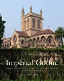 Imperial Gothic : Religious Architecture and High Anglican Culture in the British Empire, 1840-1870, Bremner, G. A., 0300187033