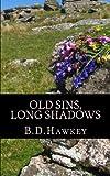 Old Sins Long Shadows, B. Hawkey, 1482593424