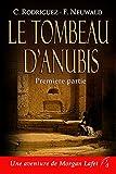 Le tombeau d'Anubis: Première partie (Les aventures de Morgan Lafet t. 3) (French Edition)