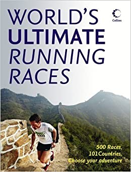 Book The World's Ultimate Running Races: 500 Races, 101 Countries, Choose Your Adventure by Collins (Mar 5 2012)